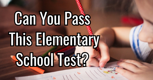 Can You Pass This Elementary School Test?