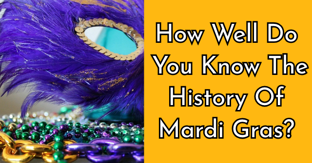 How Well Do You Know The History Of Mardi Gras?