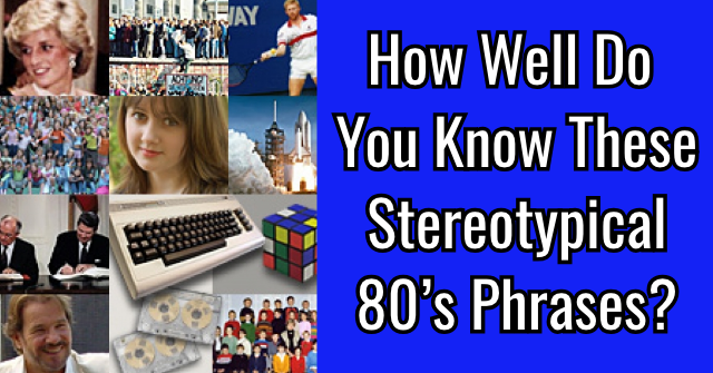 How Well Do You Know These Stereotypical 80's Phrases?