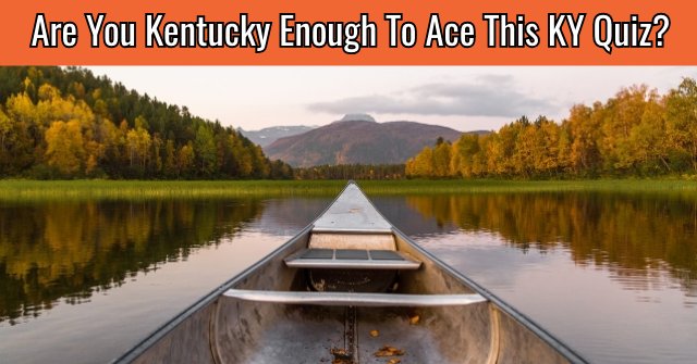Are You Kentucky Enough To Ace This KY Quiz?