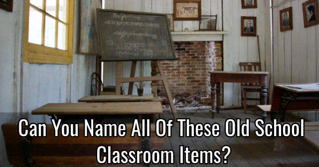 Can You Name All Of These Old School Classroom Items?