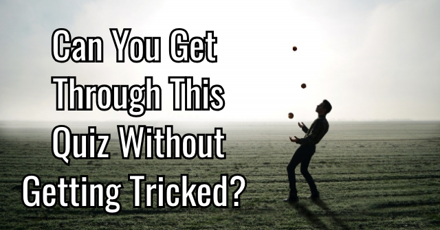 Can You Get Through This Quiz Without Getting Tricked?