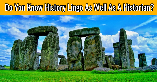 Do You Know History Lingo As Well As A Historian?