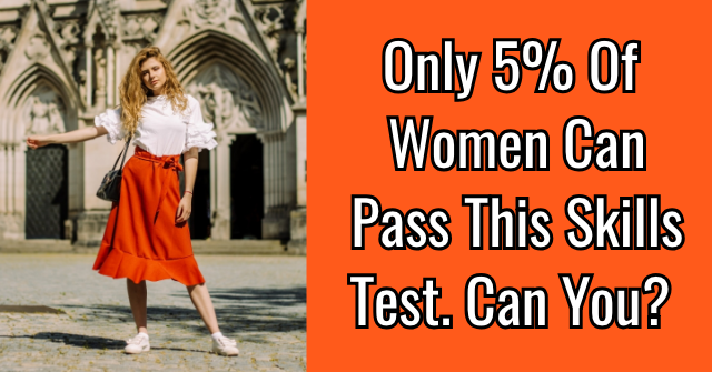 Only 5% Of Women Can Pass This Skills Test. Can You?