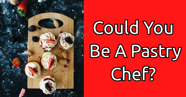 Could You Be A Pastry Chef?