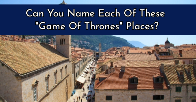 "Can You Name Each Of These ""Game Of Thrones"" Places?"