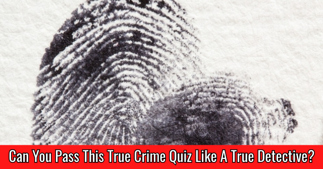 Can You Pass This True Crime Quiz Like A True Detective?