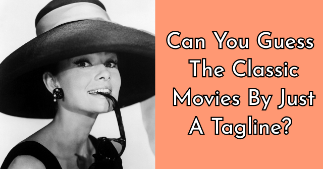 Can You Guess The Classic Movies By Just A Tagline?