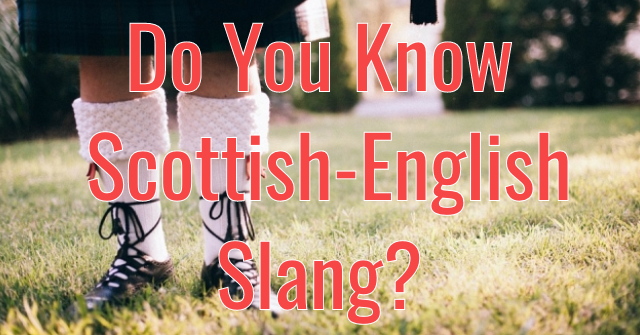 Do You Know Scottish-English Slang?