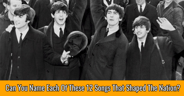 Can You Name Each Of These 12 Songs That Shaped The Nation?