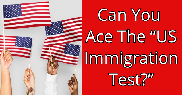 "Can You Ace The ""US Immigration Test?"""