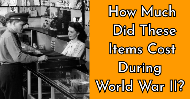 How Much Did These Items Cost During World War II?