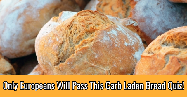 Only Europeans Will Pass This Carb Laden Bread Quiz!