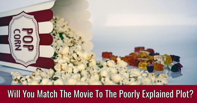 Will You Match The Movie To The Poorly Explained Plot?