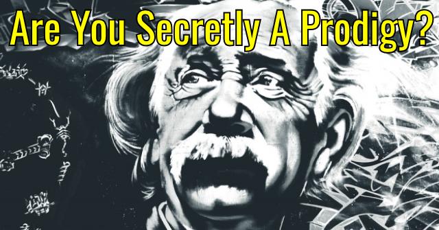 Are You Secretly A Prodigy?