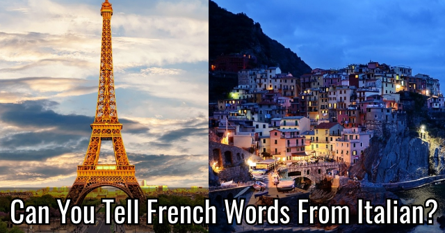 Can You Tell French Words From Italian?