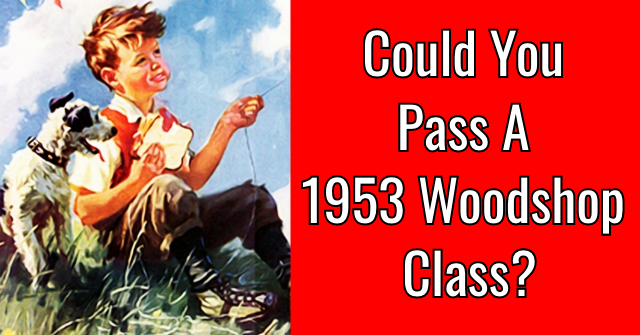 Could You Pass A 1953 Woodshop Class?
