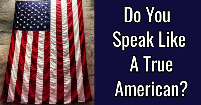 Do You Speak Like A True American?