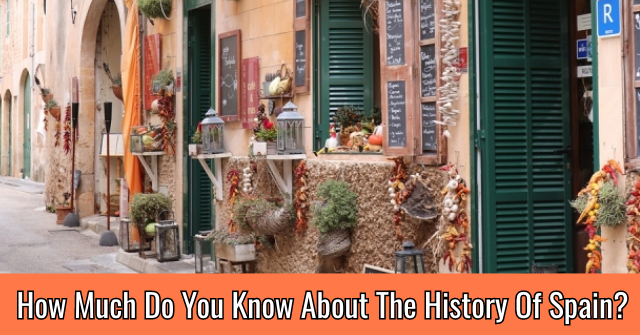 How Much Do You Know About The History Of Spain?