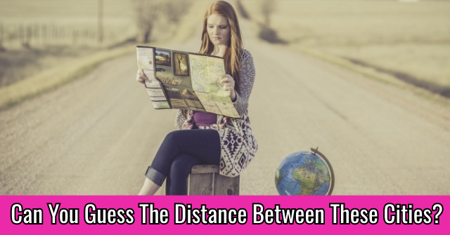 Can You Guess The Distance Between These Cities?