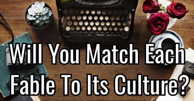 Will You Match Each Fable To Its Culture?