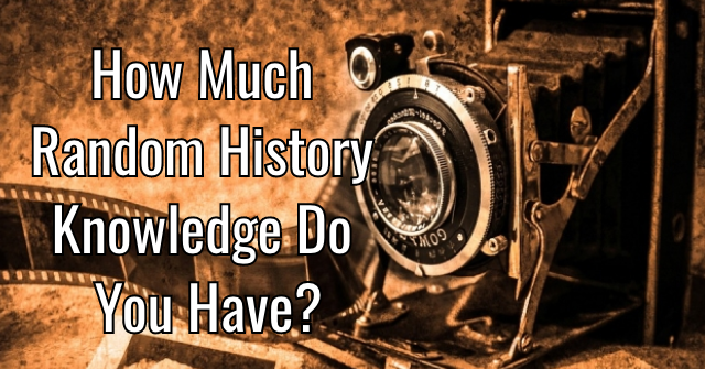 How Much Random History Knowledge Do You Have?
