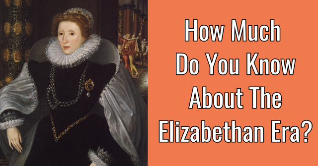 How Much Do You Know About The Elizabethan Era?