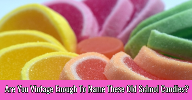 Are You Vintage Enough To Name These Old School Candies?