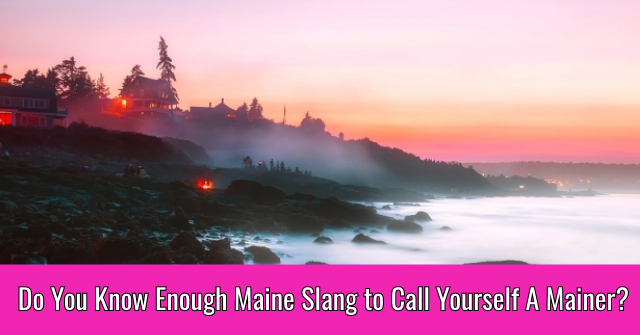 Do You Know Enough Maine Slang to Call Yourself A Mainer?