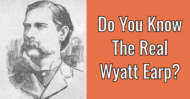 Do You Know The Real Wyatt Earp?