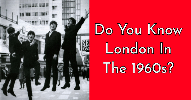 Do You Know London In The 1960s?