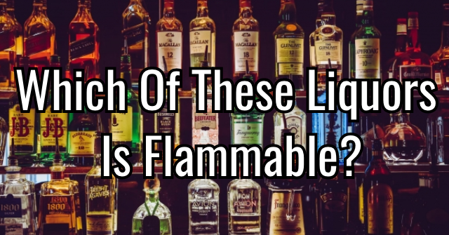 Which Of These Liquors Is Flammable?