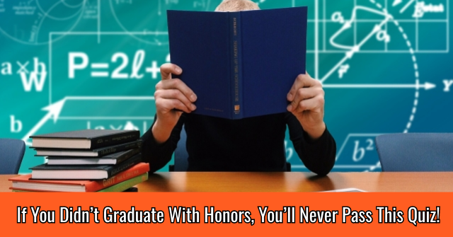 If You Didn't Graduate With Honors, You'll Never Pass This Quiz!