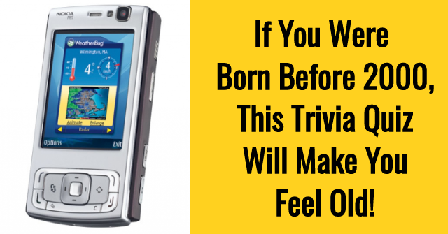 If You Were Born Before 2000, This Trivia Quiz Will Make You Feel Old!