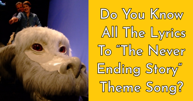 "Do You Know All The Lyrics To ""The Never Ending Story"" Theme Song?"