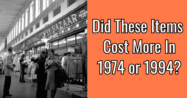 Did These Items Cost More In 1974 or 1994?