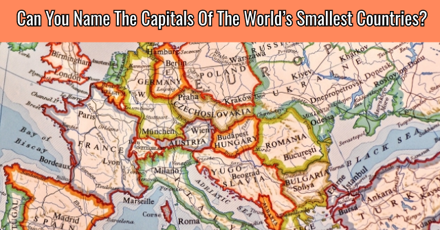 Can You Name The Capitals Of The World's Smallest Countries?