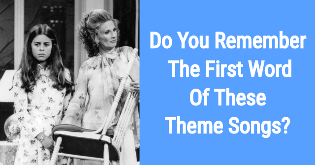 Do You Remember The First Word Of These Theme Songs?