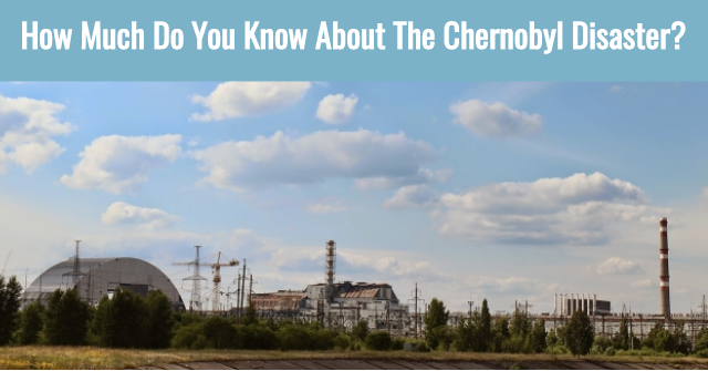 How Much Do You Know About The Chernobyl Disaster?