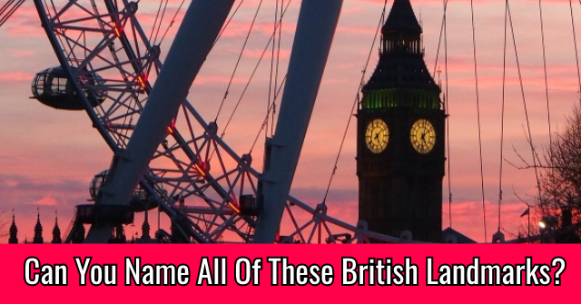Can You Name All Of These British Landmarks?