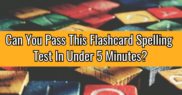 Can You Pass This Flashcard Spelling Test In Under 5 Minutes?