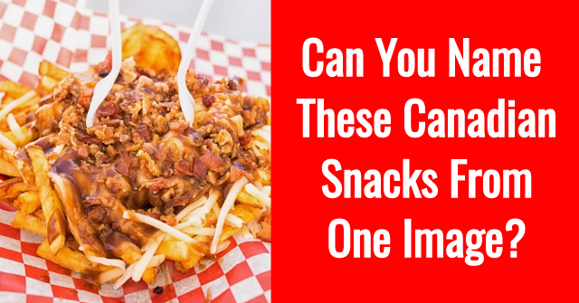 Can You Name These Canadian Snacks From One Image?