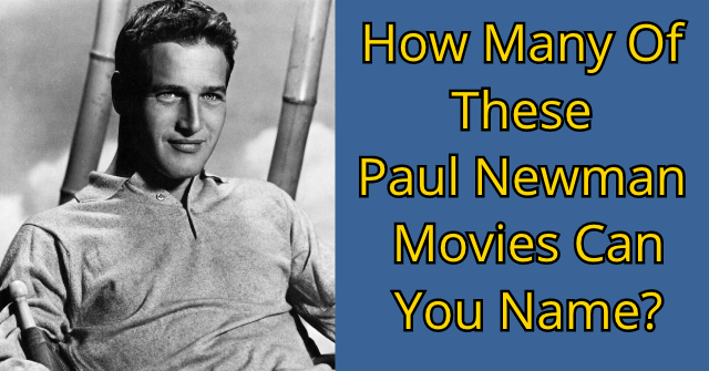 How Many Of These Paul Newman Movies Can You Name?