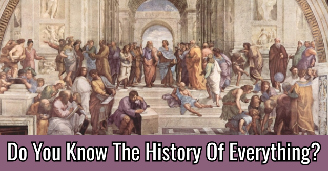 Do You Know The History Of Everything?