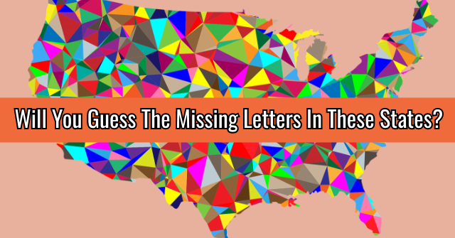 Will You Guess The Missing Letters In These States?