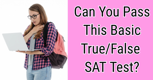 Can You Pass This Basic True/False SAT Test?