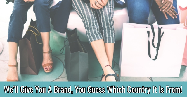 We'll Give You A Brand, You Guess Which Country It Is From!