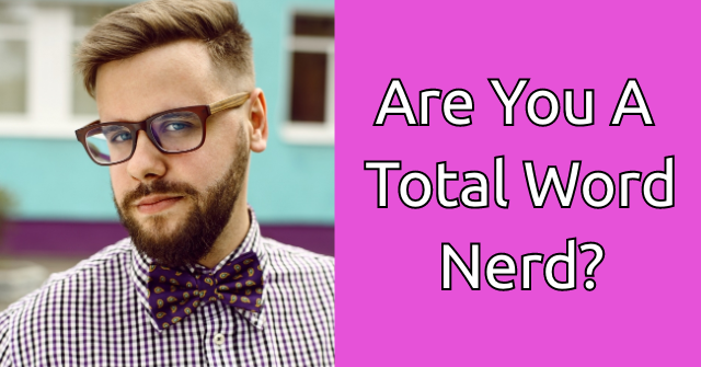 Are You A Total Word Nerd?