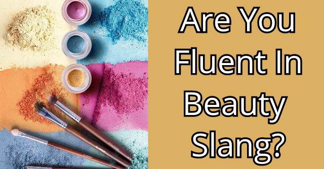 Are You Fluent In Beauty Slang?