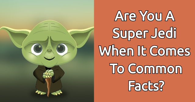 Are You A Super Jedi When It Comes To Common Facts?